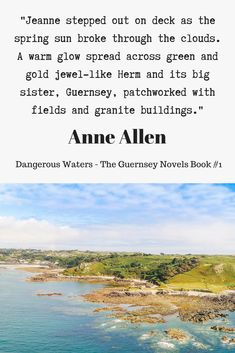 """Dangerous Waters - The Guernsey Novels Book #1 by Anne Allen, extract:  """"Jeanne stepped out on deck as the spring sun broke through the clouds. A warm glow spread across green and gold jewel-like Herm and its big sister, Guernsey, patchworked with fields and granite buildings."""""""