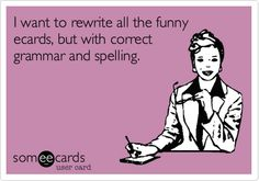 Seriously. Some of them would be worth a re-pin if they were grammatically correct.