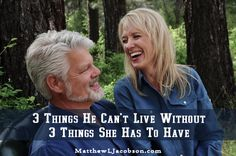 Terrific marriage advice for him and for her! 3 Things He Can't Live Without ~ 3 Things She Has to Have