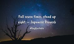 Quotes about Fall seven times, stand up eight. – Japanese Proverb with images background, share as cover photos, profile pictures on WhatsApp, Facebook and Instagram or HD wallpaper - Best quotes