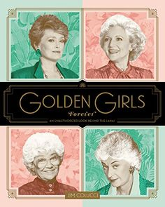 Golden Girls Forever: An Unauthorized Look Behind the Lanai by Jim Colucci