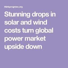 Stunning drops in solar and wind costs turn global power market upside down
