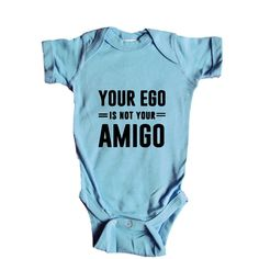 Your Ego Is Not Your Amigo Great Conceited Awesome Amazing Self Aware Cool Proud Pride Prideful SGAL7 Baby Onesie / Tee