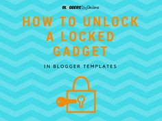 How to unlock a locked gadget in blogger templates