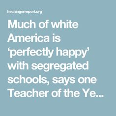 Much of white America is 'perfectly happy' with segregated schools, says one Teacher of the Year - The Hechinger Report