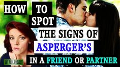 2017 UPDATED: How To Spot The Signs of Asperger's in a Friend or Partner