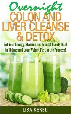 Overnight Colon and Liver Cleanse & Detox: Get Your Energy, Stamina and Mental Clarity Back in 11 days and Lose Weight Fast in the Process! #LiverDetox
