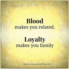 Loyalty makes you family.