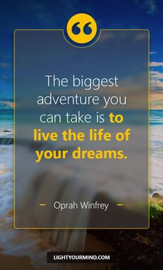 The biggest adventure you can take is to live the life of your dreams. Oprah Winfrey | Happiness Quotes