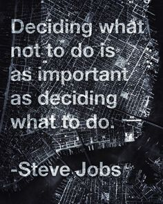 25 Steve Jobs Quotes deciding what not to do is as important as deciding what to do