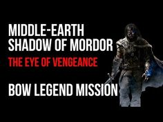 Middle Earth Shadow of Mordor The Eye of Vengeance Bow Legend Mission Walkthrough – VGFAQ