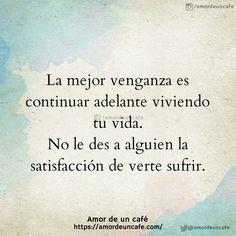 La mejor venganza es continuar adelante viviendo tu vida. No le des a alguien la satisfacción de verte sufrir.