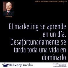 El marketing se aprende en un día. Desafortunadamente se tarda toda una vida en dominarlo - Philip Kotler #cita