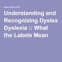 Understanding and Recognizing Dyslexia :: What the Labels Mean