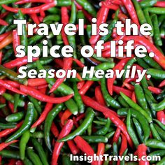 thai peppers ~ travel is the spice of life; season heavily.  InsightTravels.com