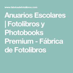Anuarios Escolares   Fotolibros y Photobooks Premium - Fábrica de Fotolibros