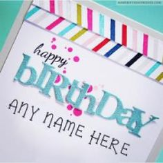 Colorful Happy Birthday Wish Cards With Name Writing Wishes