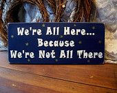 Wood Sign We're all Here We're Not All There Painted Funny Wall Decor Painted Wood Signs, Wooden Signs, Princess Painting, Funny Paintings, Different Signs, Beach Signs, Pallet Signs, Refurbished Furniture, Home Signs