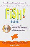 La Fish! philosophie aide à être heureux au travail. Jouer, choisir son attitude, être présent et illuminer leur journée = bonheur boulot