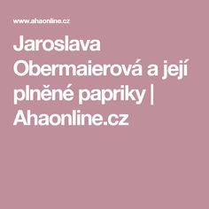 Jaroslava Obermaierová a její plněné papriky   Ahaonline.cz Red Peppers