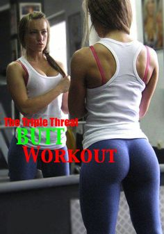 Build the World's Best Butt with The Triple Threat Butt Workout