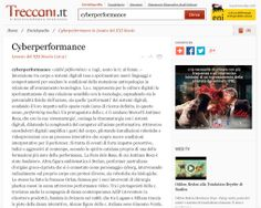 """Treccani on-line, the Italian Encyclopedia, inserted the item """"cyberperformance"""". I'm very glad for the recognition of this art form and for the fact that I'm mentioned as an Italian representative of this genre http://www.treccani.it/enciclopedia/cyberperformance_(Lessico-del-XXI-Secolo)/"""