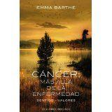 Cancer: mas alla de la enfermedad (Spanish Edition) (Coleccion Psicologia)Jun 30, 2013 by Emma Barthe and Silvia Velando 9788497779265 [02/15]