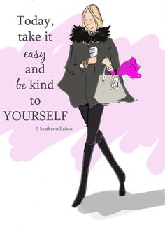 Take it easy today. Be kind to YOURSELF. Ignore your Brain & Listen to your Body! A MS must do!