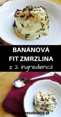 Banánová fit zmrzlina z 2 ingrediencií: ľahká, rýchla, zdravá ;-) Healthy Sweets, Cheesecake, Keto, Ice Cream, Breakfast, Food, Fitness, No Churn Ice Cream, Gymnastics