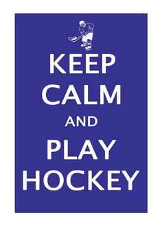 Keep Calm and Play Hockey from vintagefineart on etsy  Maybe not play but I have tickets!!!!!