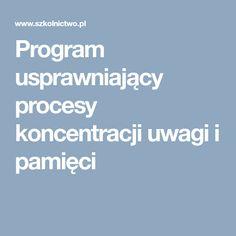 Program usprawniający procesy koncentracji uwagi i pamięci Speech Therapy, Programming, Teacher, Education, Adhd, Multimedia, Speech Language Therapy, Literatura, Speech Pathology
