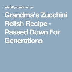 Grandmas Zucchini Relish Recipe - Passed Down For Generations health fitness; Zucchini Relish Recipes, Zucchini Pickles, Pickled Zucchini, Canning Apples, Great Recipes, Favorite Recipes, Organic Living, Preserving Food, Vegan Gluten Free