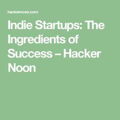 Indie Startups: The Ingredients of Success – Hacker Noon Startups, Indie, Success, India