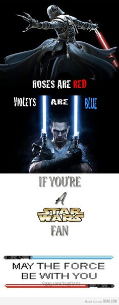 Roses are red, violets are blue, if you're a STAR WARS FAN, may the force be with you. :D