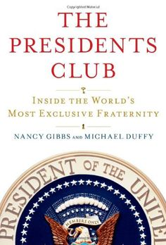 The Presidents Club: Inside the World's Most Exclusive Fraternity (first) Edition by Gibbs, Nancy, Duffy, Michael published by Simon & Schuster Hardcover Books To Read, My Books, Thing 1, Social Science, History Books, History Class, Fraternity, Way Of Life, Reading Lists