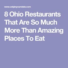8 Ohio Restaurants That Are So Much More Than Amazing Places To Eat