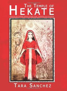 The Temple of Hekate - Exploring The Goddess Hekate Through Ritual, Meditation And Divination by Tara Sanchez http://www.amazon.com/dp/1905297491/ref=cm_sw_r_pi_dp_Nkz2tb1EFPN857CY