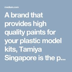 A brand that provides high quality paints for your plastic model kits, Tamiya Singapore is the popular line of product amongst Singapore hobby lovers. Building plastic model kits is a hobby cherished by so many and its hardly possible to complete a build without needing to paint the kit. Considering such a high demand, one of agents of tamiya Singapore called Stargek Singapore have opened an outlet in Singapore for selling a range of tamiya products. Singapore hobby lovers looking to buy…