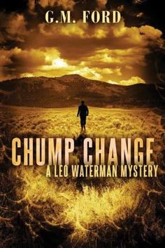 Chump change : a Leo Waterman mystery / G.M. Ford