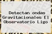 http://tecnoautos.com/wp-content/uploads/imagenes/tendencias/thumbs/detectan-ondas-gravitacionales-el-observatorio-ligo.jpg ondas gravitacionales. Detectan ondas gravitacionales el observatorio Ligo, Enlaces, Imágenes, Videos y Tweets - http://tecnoautos.com/actualidad/ondas-gravitacionales-detectan-ondas-gravitacionales-el-observatorio-ligo/