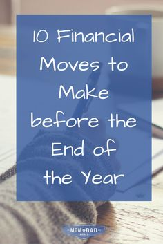 10 Financial Moves to Make before the End of the Year via @momanddadmoney