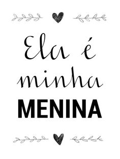 Poster - Ela é minha menina Printable Quotes, Printable Wall Art, Poster S, Tumblr Wallpaper, Decoration, Printables, Words, Prints, Lettering Tutorial