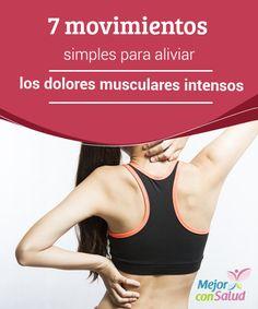 7 movimientos simples para aliviar los dolores musculares intensos  Los dolores musculares intensos no tardan en aparecer luego de una sesión de ejercicios, un movimiento brusco o dormir mal toda la noche.