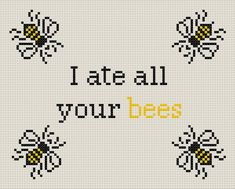 Black Books 'I ate all your bees' quote - counted cross stitch sampler printable PDF pattern Cross Stitch Samplers, Cross Stitching, Cross Stitch Embroidery, Cross Stitch Patterns, Embroidery Patterns, Black Books Quotes, Bee Quotes, J Birds, Sewing Art