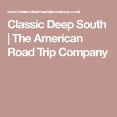 Classic Deep South | The American Road Trip Company