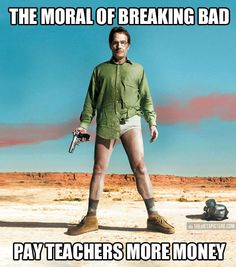 Moral of Breaking Bad…