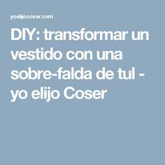 DIY: transformar un vestido con una sobre-falda de tul - yo elijo Coser