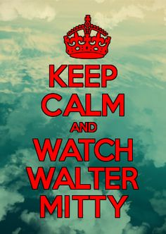 KEEP CALM AND WATCH WALTER MITTY