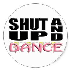 SOLD to Robin in Haarlem, Netherlands -- Thanx -- SHUT UP AND DANCE STICKER