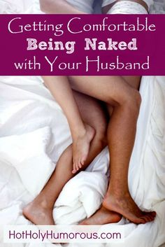 Tips for getting comfortable being naked with your husband - and loving and enjoying your body, from /hotholyhumorous/ Marriage tips and advice | Sex and intimacy | Christian marriage